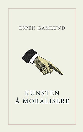 """""""Kunsten å moralisere"""" av Espen Gamlund."""